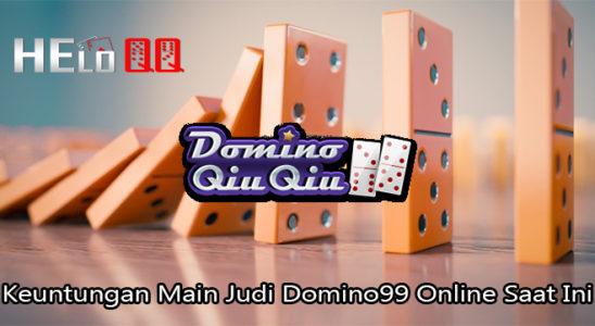 Keuntungan Main Judi Domino99 Online Saat Ini