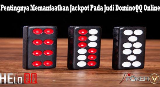 Pentingnya Memanfaatkan Jackpot Pada Judi DominoQQ Online