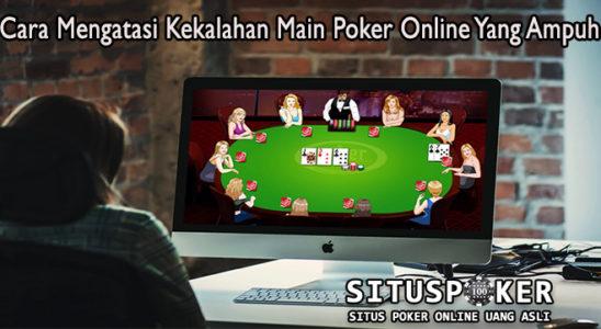 Cara Mengatasi Kekalahan Main Poker Online Yang Ampuh
