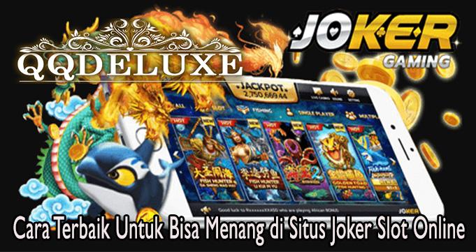 Cara Terbaik Untuk Bisa Menang di Situs Joker Slot Online