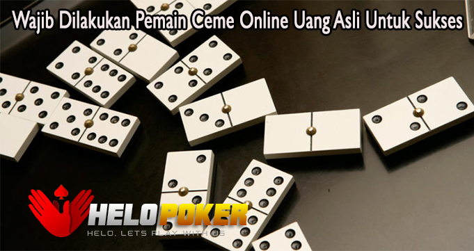 Wajib Dilakukan Pemain Ceme Online Uang Asli Untuk Sukses